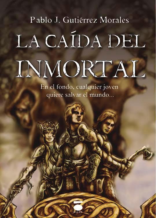 reseña, libros, fantasía, heróica, La caída del Inmortal, Pablo J. Gutiérrez Morales, Editorial Dauro, Narrativa,
