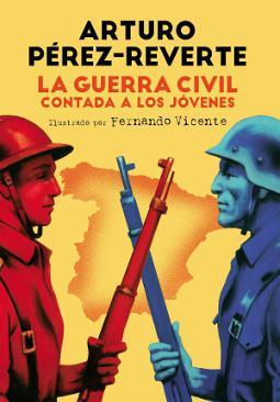 La Guerra Civil contada a los jóvenes de Arturo Pérez-Reverte