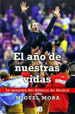 El año de nuestras vidas la epopeya del Atlético de Madrid