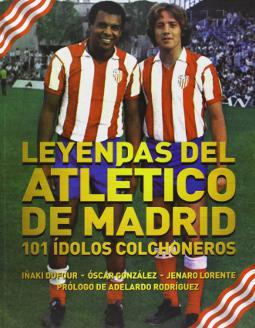 Leyendas del Atlético de Madrid 101 ídolos colchoneros