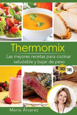 Thermomix las mejores recetas para cocinar saludable y bajar de peso
