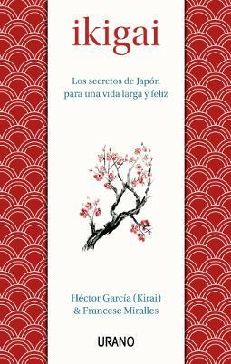 Ikigai los secretos de Japón para una vida larga y feliz