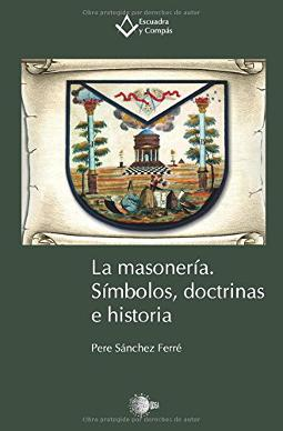 La masonería. Símbolos, doctrina e historia