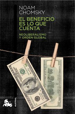El beneficio es lo que cuenta: Neoliberalismo y orden global