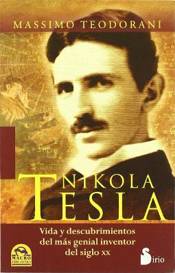 Nikola Tesla vida y descubrimientos del más genial inventor del siglo XX