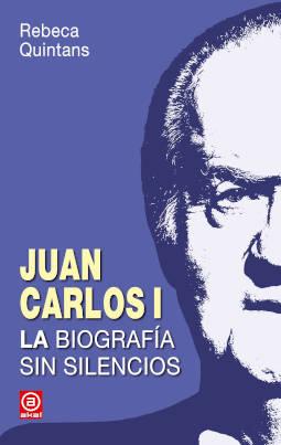 Portada de Juan Carlos I la biografía sin silencios